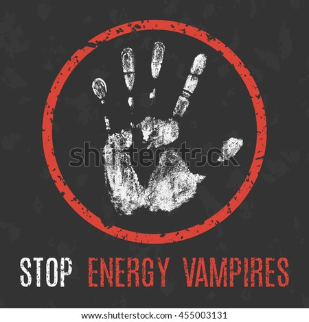 Conceptual vector illustration. Global social problems of humanity. Stop energy vampires sign.