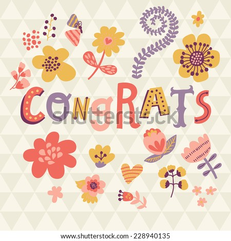 Congrats! Bright cartoon card made of flowers. Floral background - ideal for holiday invitations in vector - stock vector