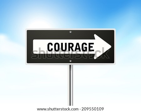 courage on black road sign isolated over sky