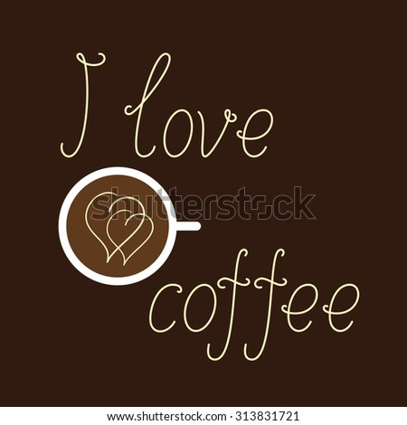 Creamy colored lettering I love coffee and white colored cup of coffee with two creamy hearts on surface of beverage isolated on dark brown background. Logo template, design element - stock vector