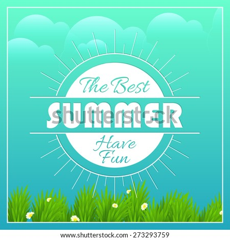 Creative illustration of The Best Summer Have Fun in a grassy land with nice blue colour cloudy sky in a background. - stock vector