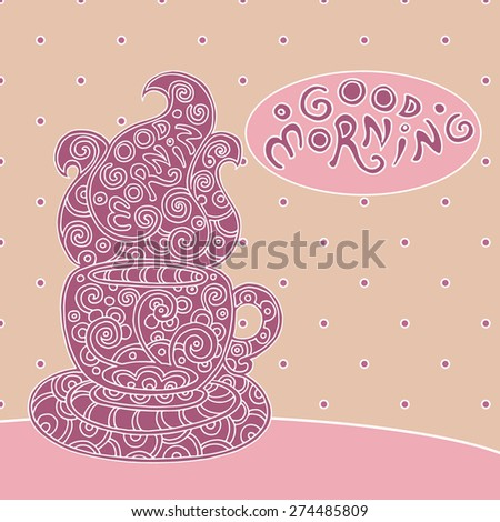 Cup of aromatic tea or coffee with text. Doodle element for restaurant menu design. Colored decorative morning cup with saucer and steam. Hand-drawn vector illustration isolated on white. - stock vector