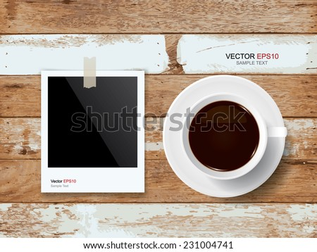 Cup of coffee and photo frame on vintage wooden texture background. Vector illustration. - stock vector