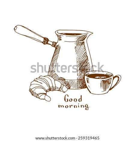 "Cup of coffee with a coffee pot and croissant, ""Good Morning"" sketch illustration. - stock vector"