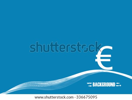 Currency. Euro. Abstract vector background for your work: document, presentation, web and mobile applications, business infographic, illustration template design, site,cover, poster - stock vector