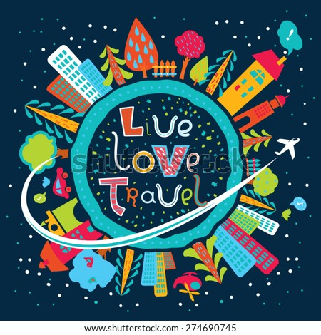 Cute and lovely cartoon Earth globe poster with hand-drawn cheerful text in vector. Travel and tourism background. Flying airplane on the background of cities, trees and night sky. Live. Love. Travel. - stock vector