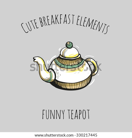 Cute breakfast elements: funny teapot. Funny hand drawn isolated element on a light background with two inscription around. Simple greeting card. - stock vector