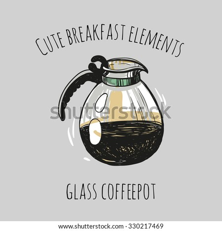Cute breakfast elements: glass coffeepot. Funny hand drawn isolated element on a light background with two inscription around. Simple greeting card. - stock vector