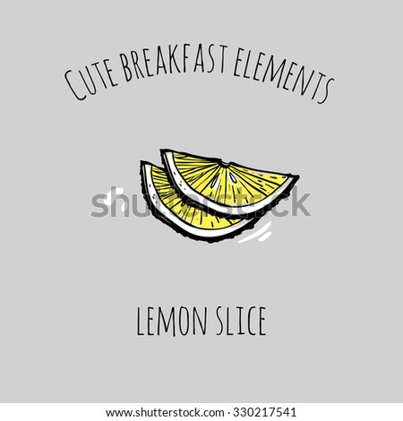 Cute breakfast elements: lemon slice. Funny hand drawn isolated element on a light background with two inscription around. Simple greeting card. - stock vector