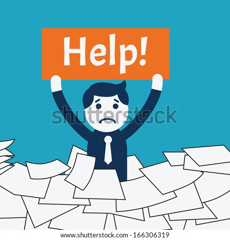 Cute character businessman standing in the middle of pile of paper, showing banner with message 'help!'. Business concept in very busy at work.  - stock vector