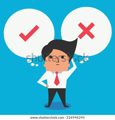Cute character of businessman standing with speech bubble, making decision between right or wrong represent with checkmark and cross symbol. - stock vector