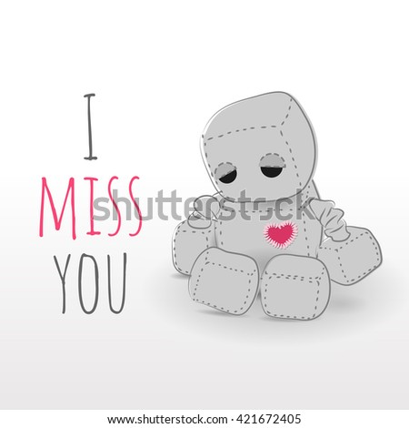 Cute felt robot plush toy with heart Valentines Day misses a day sitting. Sad robot, robot illustration on a light background, lettering - stock vector