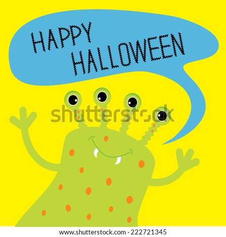 Cute green monster with speech text bubble. Happy Halloween card. Flat design. Vector illustration - stock vector