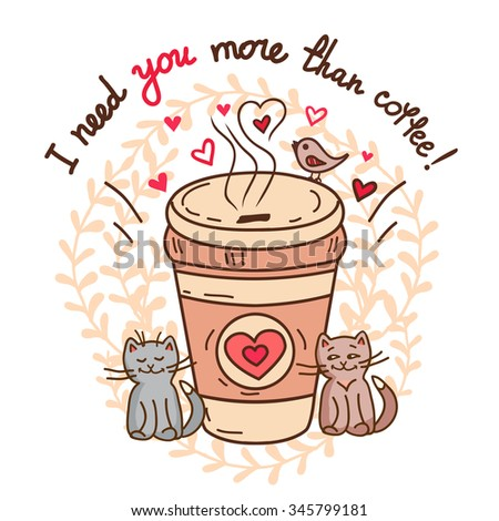 Cute greeting card of cup of coffee and hand-drawn letters - I love your more than coffee. Hand-drawn vector illustration. - stock vector