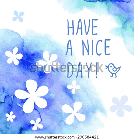 Cute greeting card with simple flowers on watercolor background. Have a nice day - stock vector