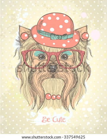 Cute hand drawn card with fashion yorkshire terrier girl, dressed in hat, earrings,necklace and glasses with makeup on her muzzle. Quote card - Be cute. - stock vector