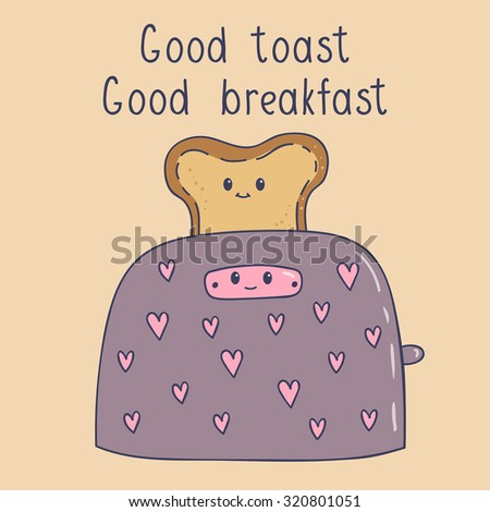 Cute illustration of a toast in the toaster. Good toast, good breakfast - a phrase written by hand. Cute character and faces and smiles. A poster with the phrase for design. - stock vector
