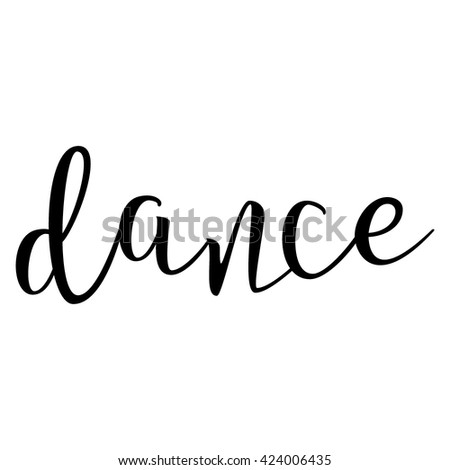 Dance. Calligraphic quote. Typographic Design. Black Hand Lettering Text Isolated on White Background. - stock vector