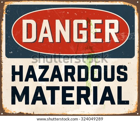 Danger Hazardous Material - Vintage Metal Sign with realistic rust and used effects. These can be easily removed for a brand new, clean sign.