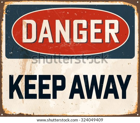Danger Keep Away - Vintage Metal Sign with realistic rust and used effects. These can be easily removed for a brand new, clean sign. - stock vector
