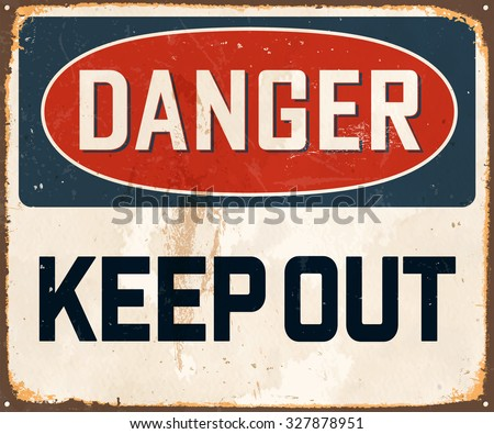 Danger Keep Out - Vintage Metal Sign with realistic rust and used effects. These can be easily removed for a brand new, clean sign. - stock vector