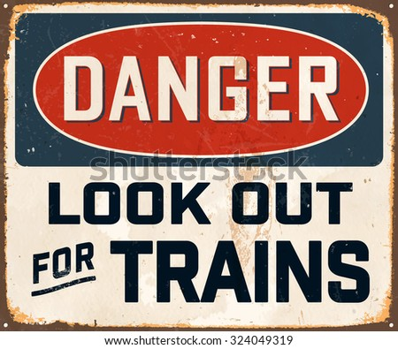 Danger Look Out for Trains - Vintage Metal Sign with realistic rust and used effects. These can be easily removed for a brand new, clean sign. - stock vector