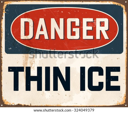 Danger Thin Ice - Vintage Metal Sign with realistic rust and used effects. These can be easily removed for a brand new, clean sign. - stock vector