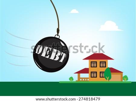 Debt Concept. A Giant Wrecking Ball moves towards a residential building. Editable EPS10 Illustration. - stock vector