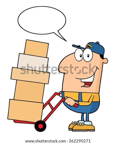 Delivery Man Cartoon Character Using A Dolly To Move Boxes With Speech Bubble. Vector Illustration With Isolated On White - stock vector