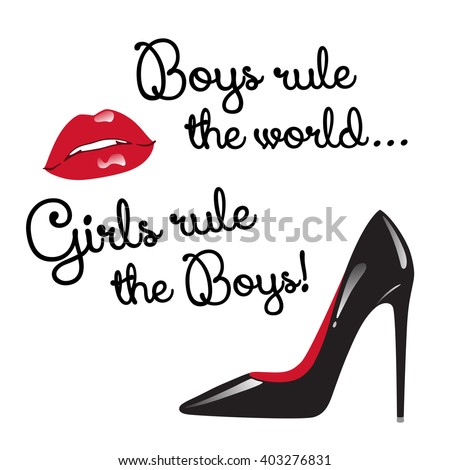 """Design for teenage girls. """"Boys rule the world. Girls rule the boys."""" Red and black elements isolated - red glossy lips and high heeled shoes vector illustration. - stock vector"""