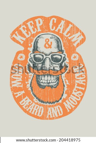 """Design """"Keep calm and grow a beard and mustache"""" for poster or t-shirt print with lucky dude with mustaches, beard and sun glasses. vector illustration. grunge effect in separate layer.  - stock vector"""