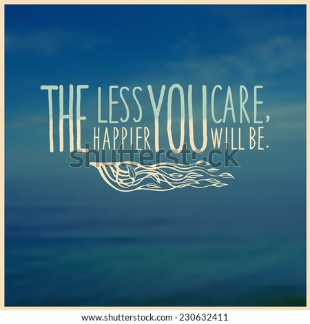 "Design poster ""The Less You Care, The Happier You Will Be"" with seascape background. typography vector illustration. - stock vector"