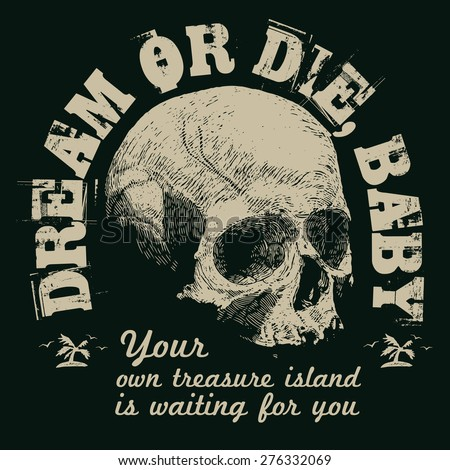 "Design t-shirt ""Dream Or Die, Baby. Treasure island"" with skull and vintage fonts. vector illustration.  - stock vector"