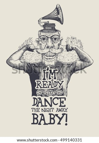 Design T-shirt I'm Ready To Dance The Night Away, Baby! With Lucky Retro Man With Mustaches, Sidewhiskers And Gramophone On His Head. Vector Illustration.