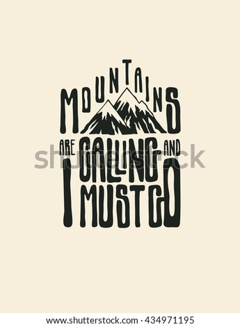 "Design T-shirt ""Mountains Are Calling And I Must Go"" With Mountains And Hand-Written Fonts. Hand Lettering & Calligraphy Design. Vector Illustration."