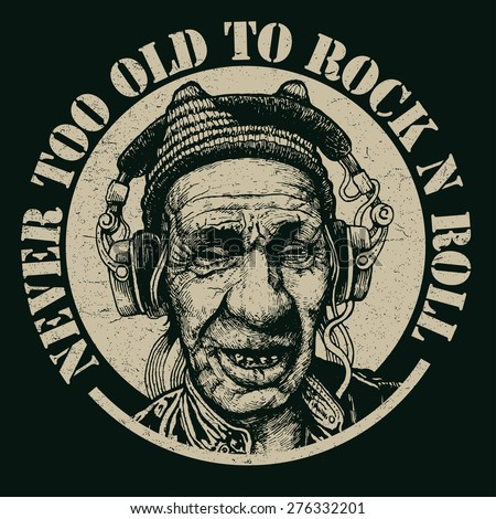 """Design t-shirt """"Never too Old to Rock n Roll"""" with elderly man with headphones listening to music and vintage fonts. vector illustration.  - stock vector"""