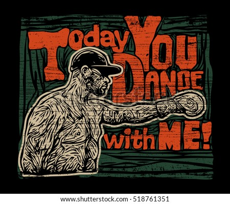 Design T-shirt Or Poster Today You Dance With Me! With Boxer. Hand-written Typography, T-shirt Graphics. Retro Engraving Linocut Style. Vector Illustration.