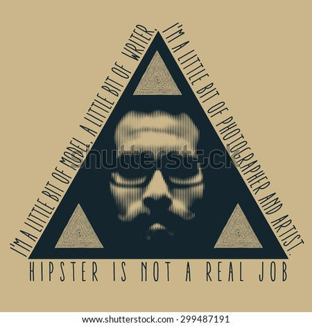"""Design t-shirt print """"Hipster is not a real job. I'm a little bit of model, a little bit of  writer and artist"""" with bearded stylish man, glasses, triangles and fonts. vector illustration. - stock vector"""