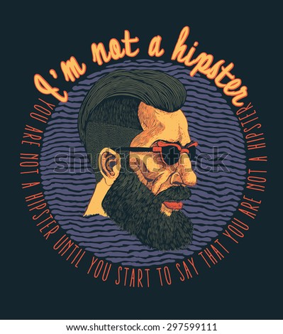 """Design t-shirt print """"I'm not a hipster. You are not a hipster until you start to say that you are not a hipster"""" with man in spectacles and forelock on head and fonts. vector illustration. - stock vector"""