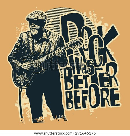 "Design t-shirt ""Rock Was Better Before"" with aged rock guitarist and vintage fonts. vector illustration. - stock vector"
