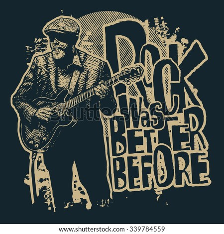 "Design t-shirt ""Rock Was Better Before"" with aged rock guitarist and vintage fonts. vector illustration."