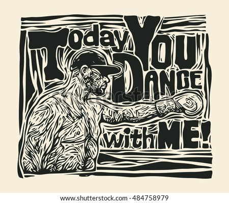 Design T-shirt Today You Dance With Me! With Boxer. Hand-written Typography, T-shirt Graphics. Retro Engraving Linocut Style. Vector Illustration.