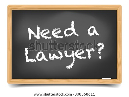 detailed illustration of a blackboard with Need a Lawyer text, eps10 vector, gradient mesh included - stock vector