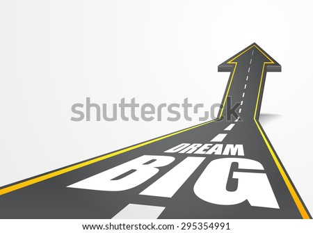 detailed illustration of a highway road going up as an arrow with Dream Big text, eps10 vector - stock vector