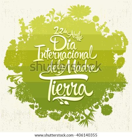 Dia Internacional de la tierra - International Earth Day spanish text, lettering, april 22,  Organic Bio sphere With vegetation - stock vector
