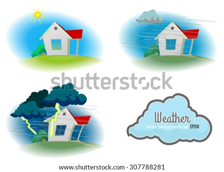 Different weather landscapes. Illustrations of the small comfortable house in different weather conditions: sunny, overcast and rainy, thunderstorm with rain. Background. Poster. Postcard.