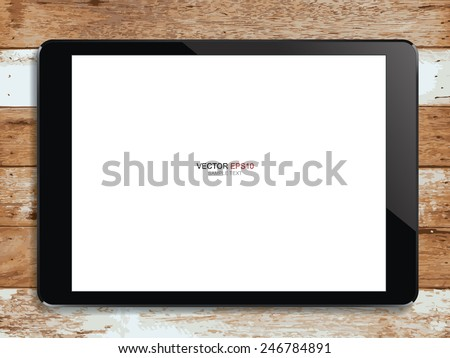 Digital tablet with blank screen area for copy space on vintage wooden background. Vector illustration. - stock vector