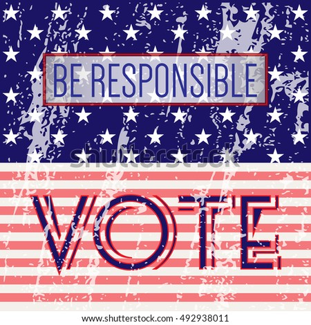 Digital vector usa presidential election 2016 with vote be responsible, flat style