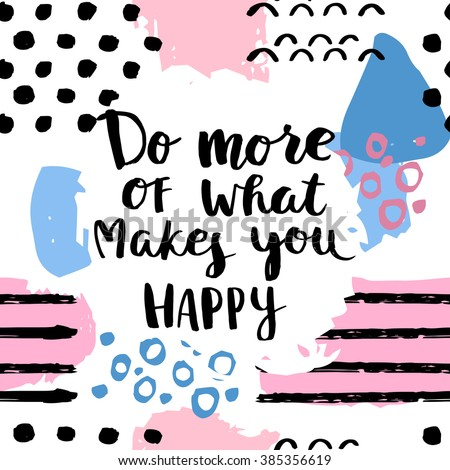 Do more of what makes you happy card. Hand drawing ink lettering vector art, poster. Modern brush calligraphy. Abstract  pattern in Memphis style. Retro design in 80 or 90 style with ink texture. - stock vector
