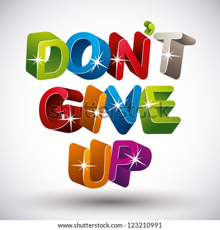 Do not give up phrase made with 3d colorful letters isolated on white background, vector. - stock vector